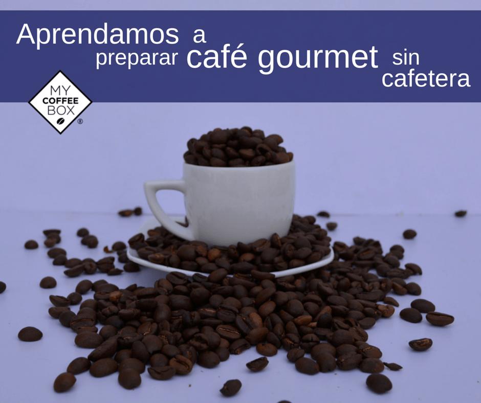 cafe gourmet aprendamos a preparar cafe sin cafetera